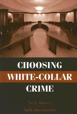 Choosing White-collar Crime By Shover, Neal/ Hochstetler, Andy